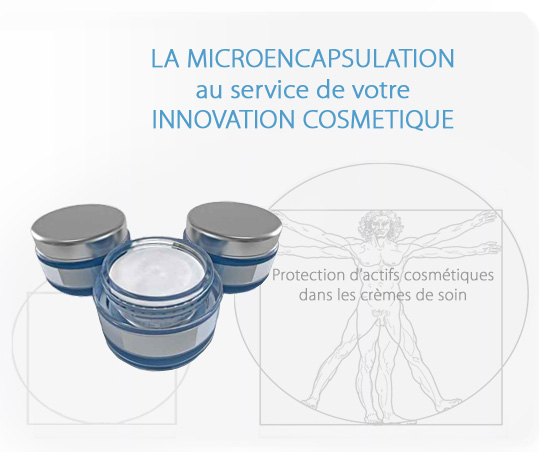 LA MICROENCAPSULATION au service de votre INNOVATION COSMETIQUE